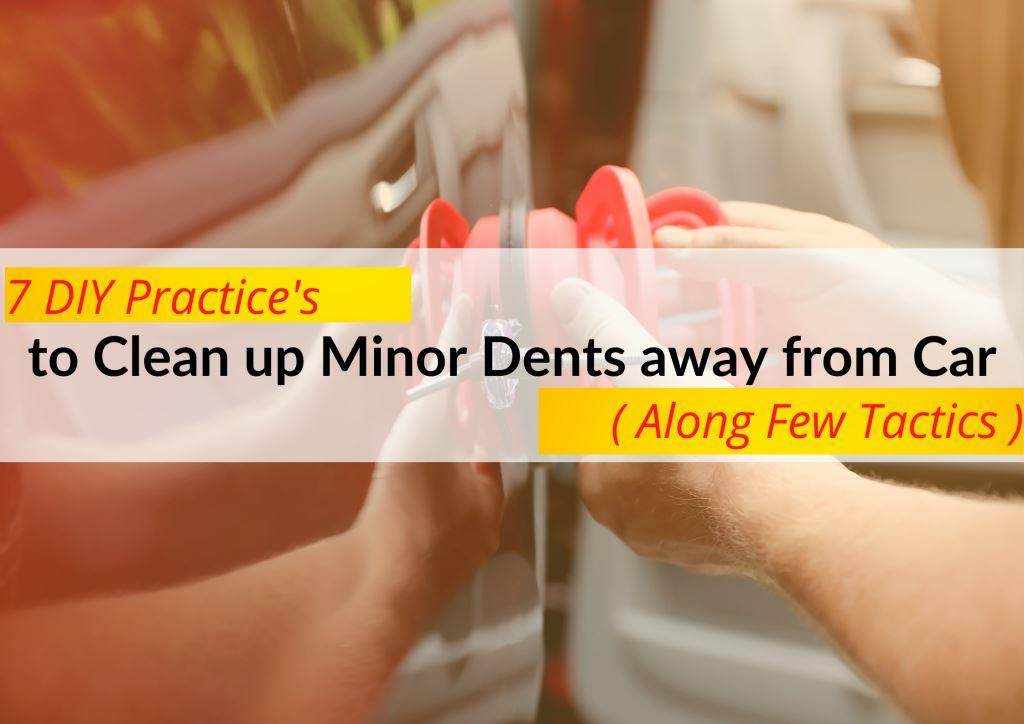 Here we brought up 7 DIY quick and easy methods for several minor dents to get them out at home  that makes you happy when you notice your car.